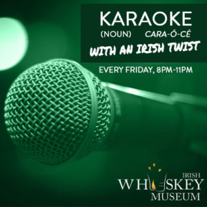 Karaoke with an Irish Twist - Free Whiskey Tasting For Your First Song! @ Irish Whiskey Museum
